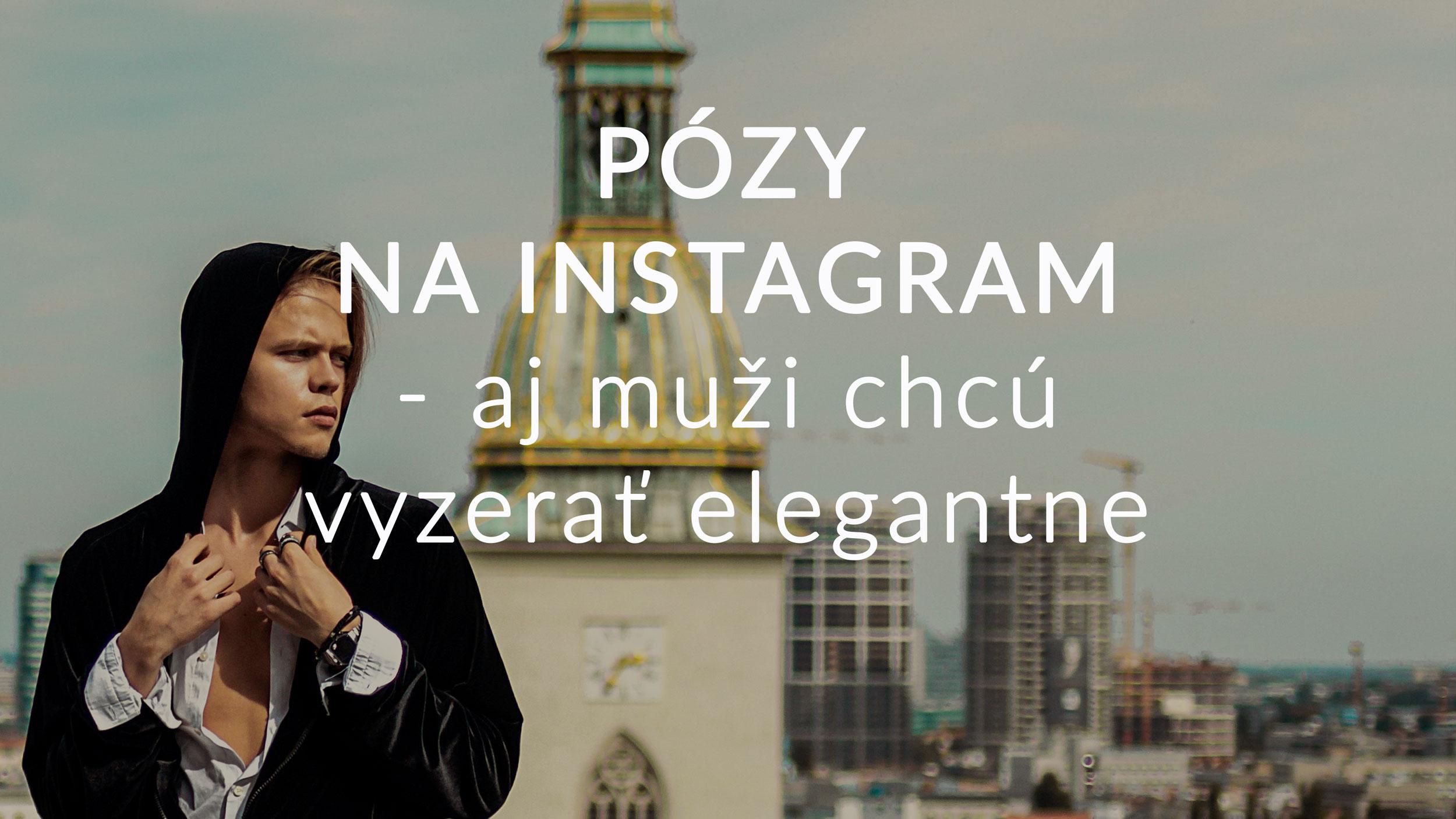 Pózy na instagram aj muži chcú vyzerať elegantne